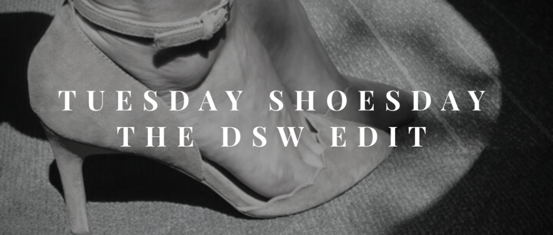 Tuesday Shoesday (The DSW Edit)