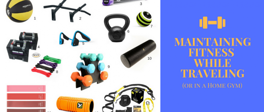 Maintaining Fitness while Traveling (or in a Home Gym)