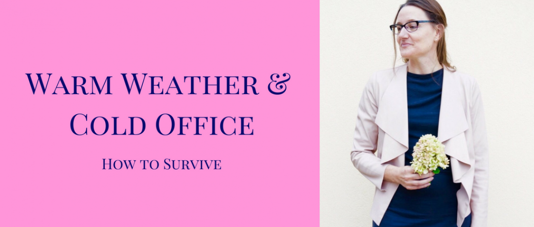 Warm Weather & Cold Office:  How to Survive