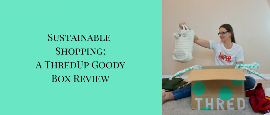Sustainable Shopping:  A ThredUp Goody Box Review