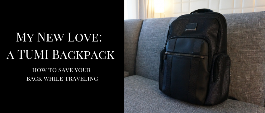 My New Love:  A TUMI Backpack (and how to save your back while traveling)