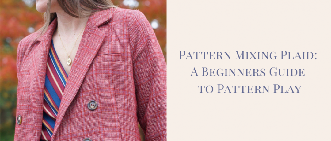 Pattern Mixing Plaid:  A Beginners Guide to Pattern Play