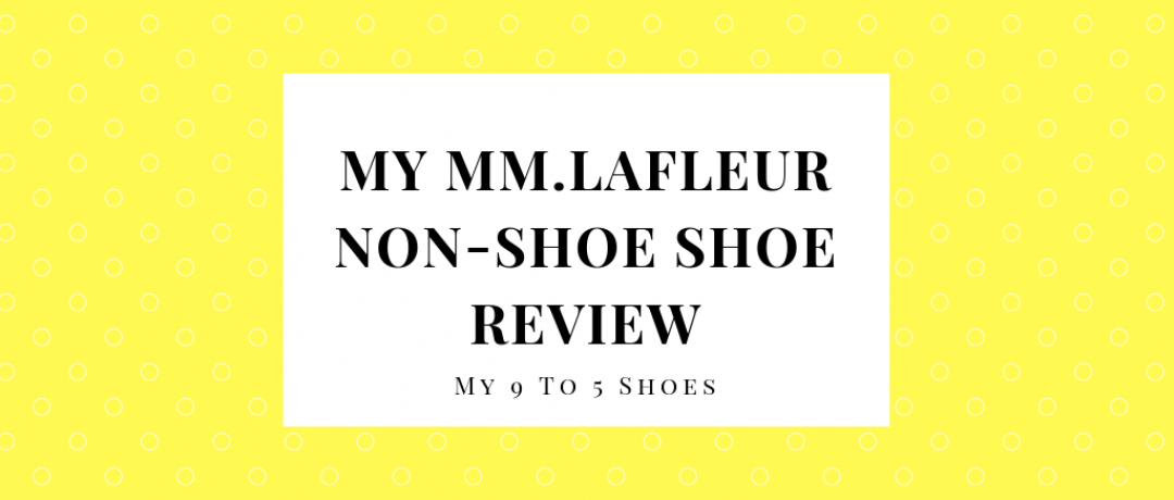 My MM.LaFleur Non-Shoe Shoe Review