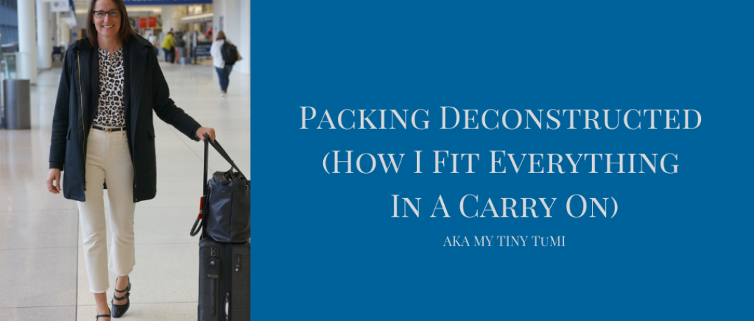 Packing Deconstructed (How I Fit Everything In A Carry On)